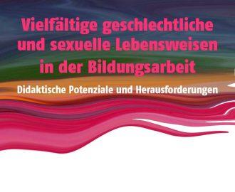 Vielfältige geschlechtliche und sexuelle Lebensweisen in der Bildungsarbeit - Didaktische Potenziale und Herausforderungen